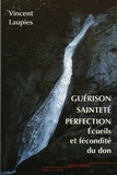 Vincent Laupies - Guérison, sainteté, perfection - Ecueils et fécondité du don dans la quête de la sainteté et dans la réponse à la vocation.