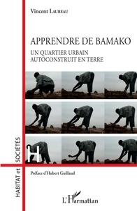 Vincent Laureau - Apprendre de Bamako - Un quartier urbain autoconstruit en terre.