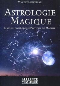 Astrologie magique- Manuel pratique d'astrologie du magiste - Vincent Lauvergne  