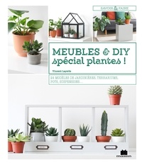 Vincent Layerle - Meubles et DIY spécial plantes ! - 24 modèles de jardinières, terrariums, pots, suspensions....