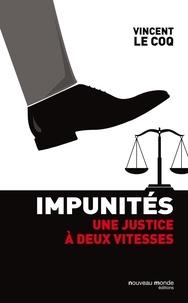 Vincent Le Coq - Impunités - Une justice à deux vitesses.
