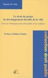 Vincent Le Coq - Le droit du projet de développement durable de la ville : essai sur l'émergence d'un droit public de la confiance - Essai sur l'émergence d'un droit public de la confiance.