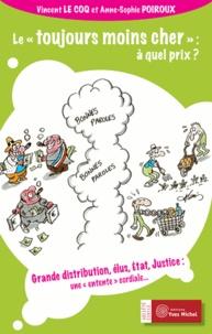 """Vincent Le Coq et Anne-Sophie Poiroux - Le """"toujours moins cher"""" : à quel prix ? - Grande distribution, élus, Etat, Justice : une entente cordiale...."""