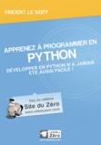 Vincent Le Goff - Apprenez à programmer en Python - Développer en Python n'a jamais été aussi facile !.