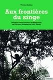 Vincent Leblan - Aux frontières du singe - Relations entre hommes et chimpanzés au Kakandé, Guinée (XIXe-XXIe siècle).