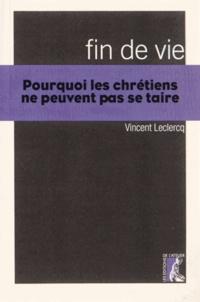 Vincent Leclercq - Fin de vie - Pourquoi les chrétiens ne peuvent pas se taire.