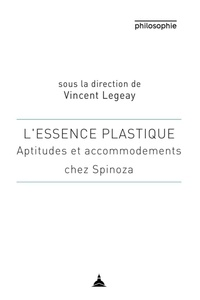 Vincent Legeay - L'essence plastique - Aptitudes et accommodement chez Spinoza.