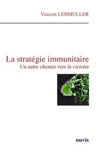 Vincent Lehmuller - La stratégie immunitaire - Un autre chemin vers la victoire.