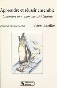Vincent Lemière et Marguerite Altet - Apprendre et réussir ensemble - Construire une communauté éducative.