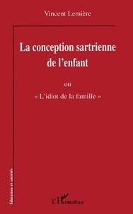 """Vincent Lemière - La conception sartrienne de l'enfant ou """"L'idiot de la famille""""."""