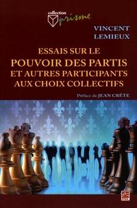 Vincent Lemieux - Essais sur le pouvoir des partis et autres participants aux choix collectifs.