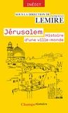 Vincent Lemire - Jérusalem - Histoire d'une ville-monde des origines à nos jours.