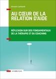 Vincent Lenhardt - Au coeur de la relation d'aide - Réflexion sur des fondamentaux de la thérapie et du coaching.