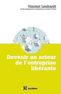 Vincent Lenhardt - Devenir un acteur de l'entreprise libérante - Une pédagogie pour l'intelligence collective et la co-responsabilité.