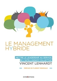 Vincent Lenhardt - Le Management Hybride - Mettre le leadership au service de l'intelligence collective.