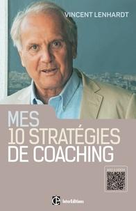 Vincent Lenhardt - Mes dix stratégies de coaching - Pour une co-construction de la liberté et de la responsabilité.