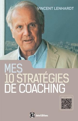 Mes dix stratégies de coaching. Pour une co-construction de la liberté et de la responsabilité