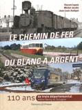 Vincent Lepais et Michel Jacobs - Le chemin de fer du Blanc à Argent - 110 ans de train départemental entre Berry et Sologne.