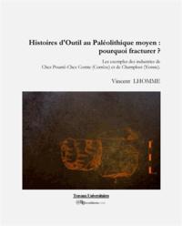 Vincent Lhomme - Histoires d'outil au paléolithique moyen : pourquoi fracturer ? - Les exemples des industries de Chez PourréChez Comte (Corrèze) et de Champlost (Yonne).