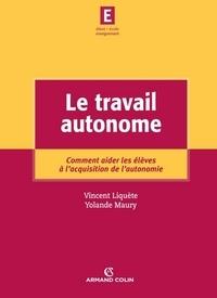 Vincent Liquète et Yolande Maury - Le travail autonome - Comment aider les élèves à l'acquisition de l'autonomie.