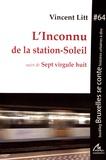 Vincent Litt - L'inconnu de la station-Soleil suivi de Sept virgule huit.