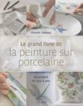 Vincent Loiseau - Le grand livre de la peinture sur porcelaine - 20 projets en pas à pas.