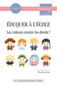 Vincent Lorius - Eduquer à l'école - Les valeurs contre les droits ?.