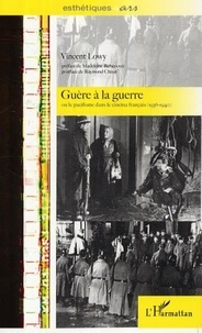 Vincent Lowy - Guère à la guerre ou Le pacifisme dans le cinéma français (1936-1940).