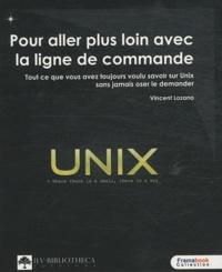 Vincent Lozano - Pour aller plus loin avec une ligne de commande - Tout ce que vous avez toujours voulu savoir sur Unix sans jamais oser le demander.
