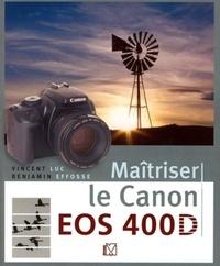 Vincent Luc et Benjamin Effosse - Maîtriser le Canon EOS 400D.