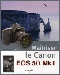 Vincent Luc - Maîtriser le Canon EOS 5D Mk II.