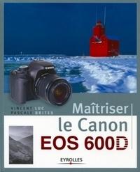 Vincent Luc et Pascale Brites - Maîtriser le Canon EOS 600D.