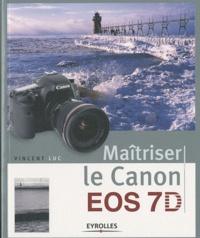 Vincent Luc - Maîtriser le Canon EOS 7D.