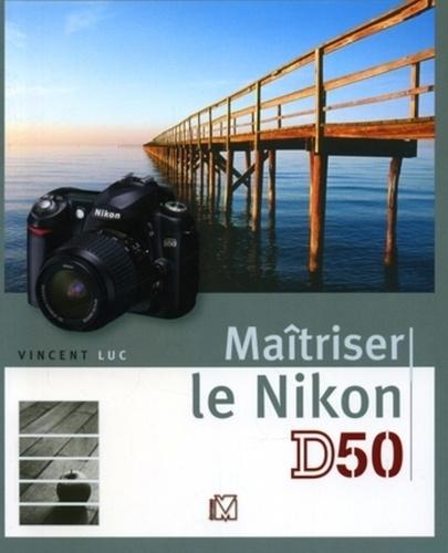 Vincent Luc - Maîtriser le Nikon D50.