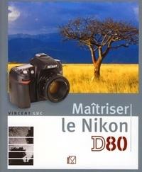 Vincent Luc - Maîtriser le Nikon D80.