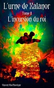 Vincent MacPhordyne - L'urne de Xalanor - L'incursion du roi.