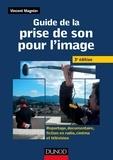 Vincent Magnier - Guide de la prise de son pour l'image -3e ed - Reportage, documentaire, fiction en radio et télé - Reportage, documentaire, fiction en radio, cinéma et télévision.