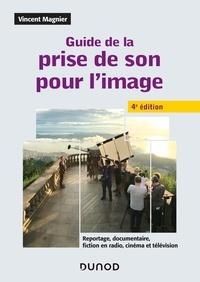 Vincent Magnier - Guide de la prise de son pour l'image - 4e éd..