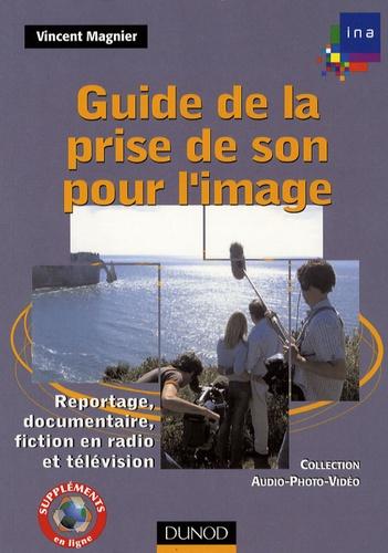 Vincent Magnier - Guide de la prise de son pour l'image - Reportage, documentaire, fiction en radio et télévision.