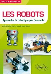 Vincent Maille et Cyprien Accard - Les robots - Apprendre la robotique par l'exemple.