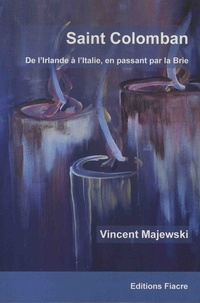 Vincent Majewski - Saint Colomban - De l'Irlande à l'Italie, en passant par la Brie.