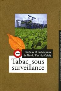 Vincent Maliet - Tabac sous surveillance - Fraudeux et toubaqueux du Nord / Pas-de-Calais.