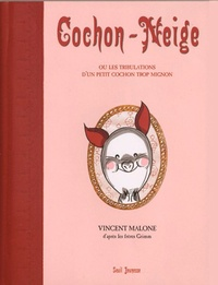 Vincent Malone - Cochon-Neige ou Les tribulations d'un petit cochon trop mignon suivi de Les origines du miroir magique.
