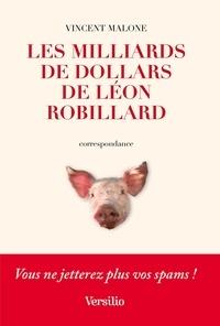 Vincent Malone - Les milliards de dollars de Léon Robillard.