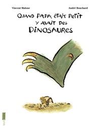 Vincent Malone et André Bouchard - Quand papa était petit y avait des dinosaures.