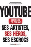 Vincent Manilève - YouTube derrière les écrans - Ses artistes, ses héros, ses escrocs.
