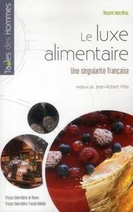 Vincent Marcilhac - Le luxe alimentaire - Une singularité française.