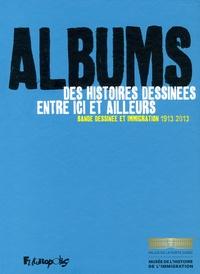Vincent Marie et Gilles Ollivier - Albums, des histoires dessinées entre ici et ailleurs - Bande dessinée et immigration (1913-2013).