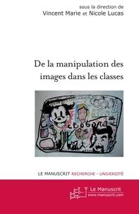 Vincent Marie et Nicole Lucas - De la manipulation des images dans les classes.
