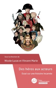 Vincent Marie et Nicole Lucas - Des héros aux acteurs - Essai sur une histoire incarnée.